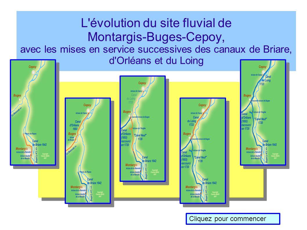 L évolution du site fluvial de Montargis-Buges-Cepoy, avec les mises en service successives des canaux de Briare, d Orléans et du Loing Cliquez pour commencer