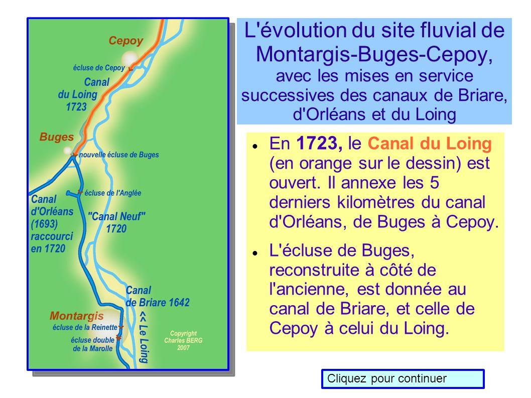 L évolution du site fluvial de Montargis-Buges-Cepoy, avec les mises en service successives des canaux de Briare, d Orléans et du Loing En 1723, le Canal du Loing (en orange sur le dessin) est ouvert.