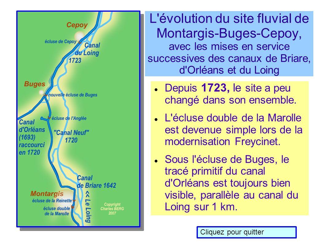 L évolution du site fluvial de Montargis-Buges-Cepoy, avec les mises en service successives des canaux de Briare, d Orléans et du Loing Depuis 1723, le site a peu changé dans son ensemble.