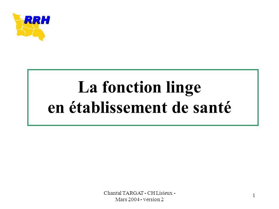 Chantal TARGAT - CH Lisieux - Mars 2004 - version 2 1 La fonction linge en établissement de santé