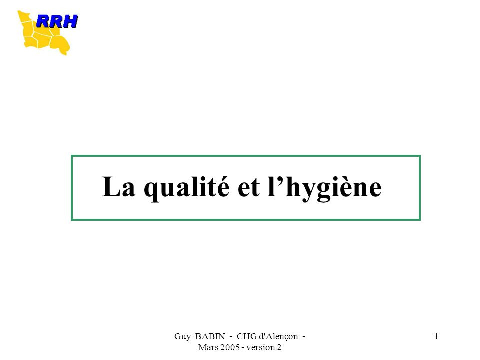 Guy BABIN - CHG d'Alençon - Mars 2005 - version 2 1 La qualité et lhygiène