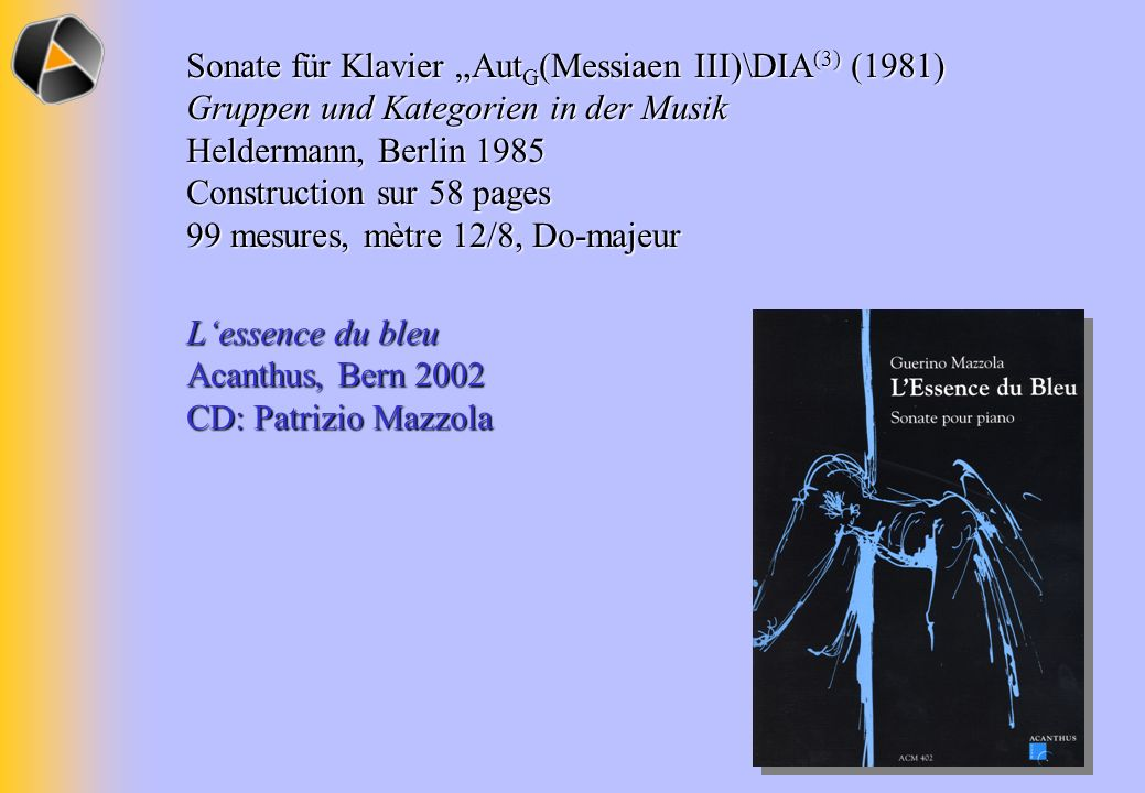Sonate für Klavier Aut G (Messiaen III)\DIA (3) (1981) Gruppen und Kategorien in der Musik Heldermann, Berlin 1985 Construction sur 58 pages 99 mesure