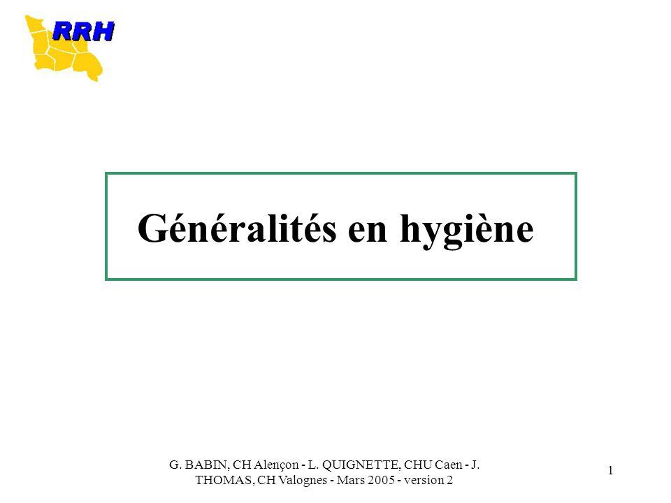 G. BABIN, CH Alençon - L. QUIGNETTE, CHU Caen - J. THOMAS, CH Valognes - Mars 2005 - version 2 1 Généralités en hygiène