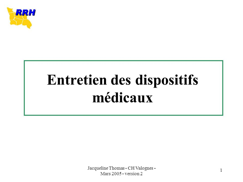 Jacqueline Thomas - CH Valognes - Mars 2005 - version 2 1 Entretien des dispositifs médicaux