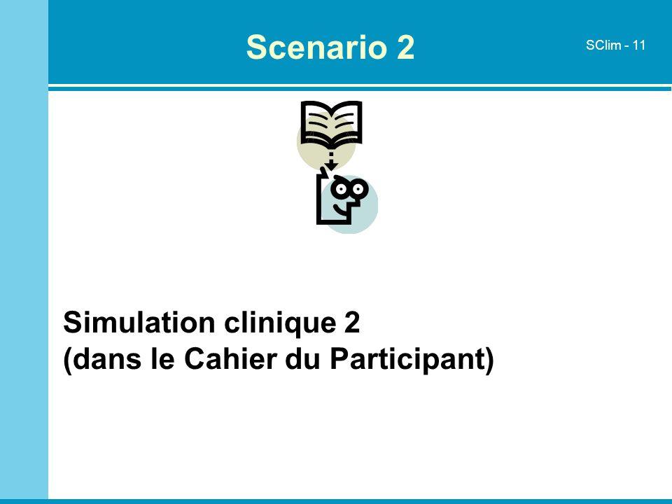 Simulation clinique 2 (dans le Cahier du Participant) Scenario 2 SClim - 11