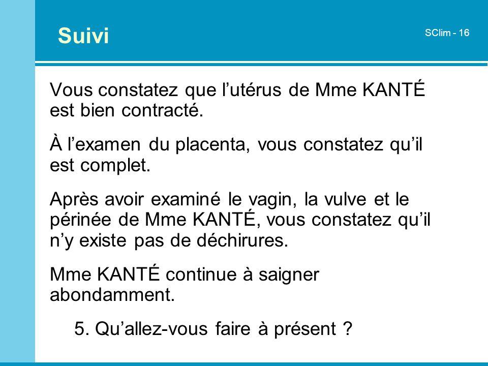 Vous constatez que lutérus de Mme KANTÉ est bien contracté. À lexamen du placenta, vous constatez quil est complet. Après avoir examiné le vagin, la v