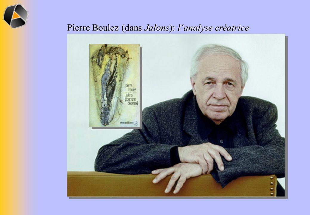 Pierre Boulez (dans Jalons): lanalyse créatrice