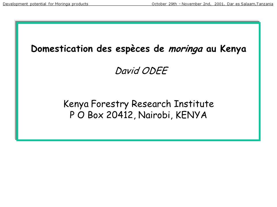 Domestication des espèces de moringa au Kenya David ODEE Kenya Forestry Research Institute P O Box 20412, Nairobi, KENYA Development potential for Mor