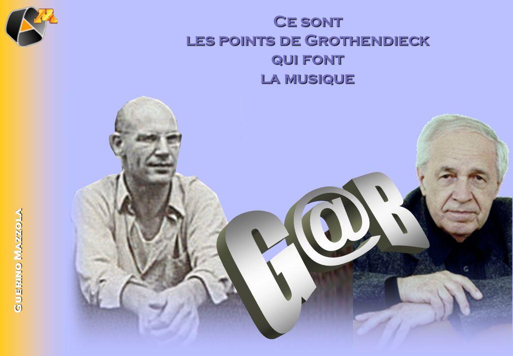 Ce sont les points de Grothendieck qui font la musique Guerino Mazzola