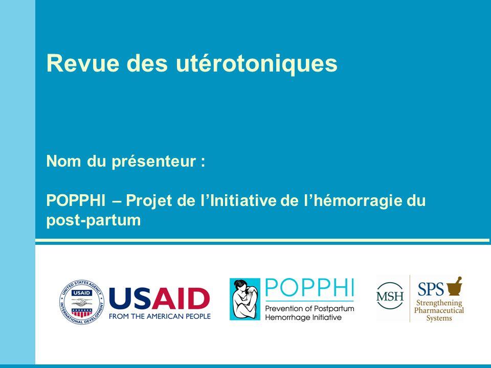 Revue des utérotoniques Nom du présenteur : POPPHI – Projet de lInitiative de lhémorragie du post-partum