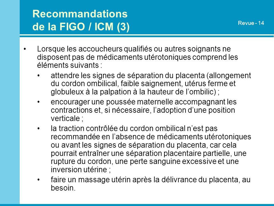 Recommandations de la FIGO / ICM (3) Lorsque les accoucheurs qualifiés ou autres soignants ne disposent pas de médicaments utérotoniques comprend les