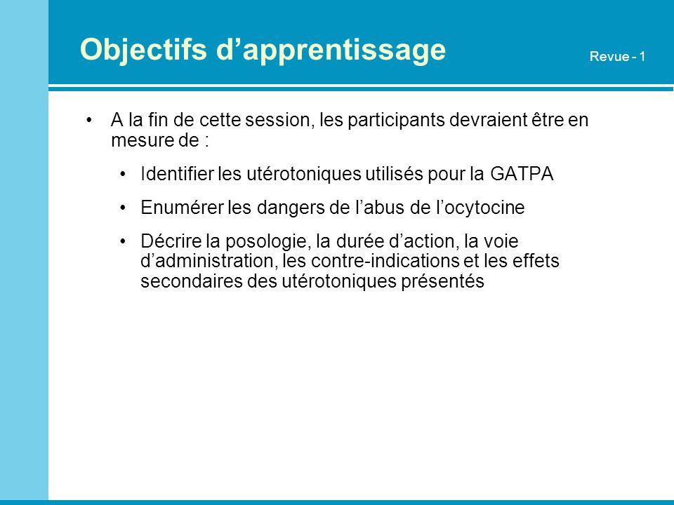 Objectifs dapprentissage A la fin de cette session, les participants devraient être en mesure de : Identifier les utérotoniques utilisés pour la GATPA