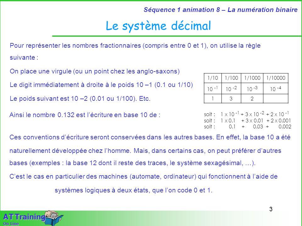 3 Séquence 1 animation 8 – La numération binaire A T Training On Line Le système décimal Pour représenter les nombres fractionnaires (compris entre 0