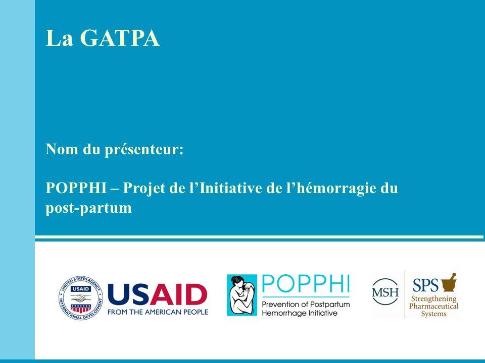 La GATPA Nom du présenteur: POPPHI – Projet de lInitiative de lhémorragie du post-partum