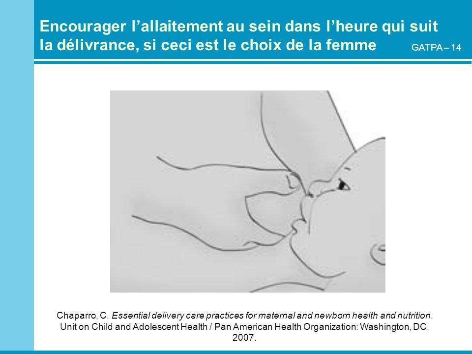 Encourager lallaitement au sein dans lheure qui suit la délivrance, si ceci est le choix de la femme Chaparro, C. Essential delivery care practices fo