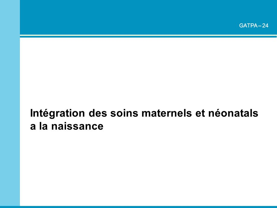 Intégration des soins maternels et néonatals a la naissance GATPA – 24