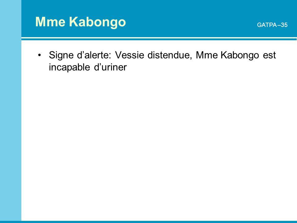 Mme Kabongo Signe dalerte: Vessie distendue, Mme Kabongo est incapable duriner GATPA –35