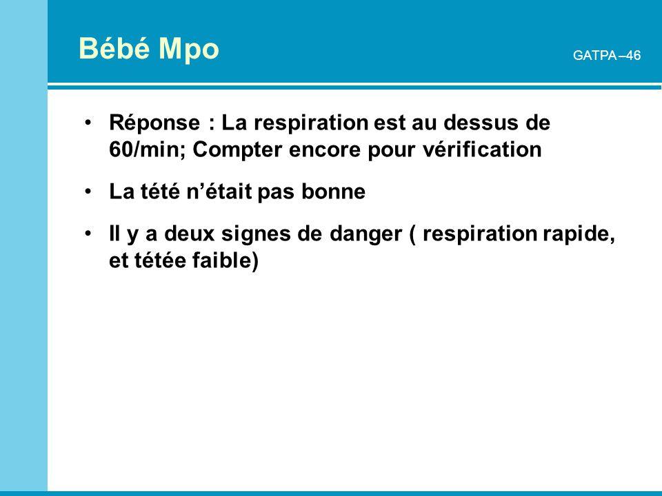 Bébé Mpo Réponse : La respiration est au dessus de 60/min; Compter encore pour vérification La tété nétait pas bonne Il y a deux signes de danger ( re