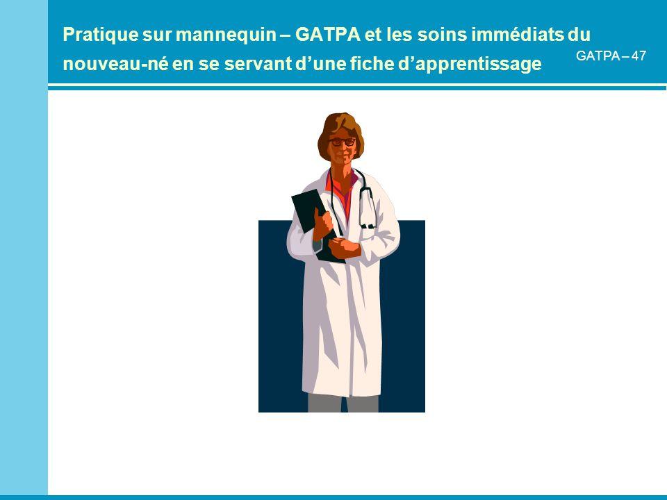 Pratique sur mannequin – GATPA et les soins immédiats du nouveau-né en se servant dune fiche dapprentissage GATPA – 47