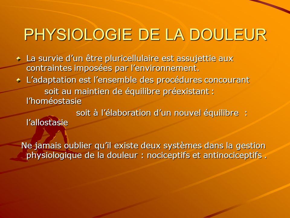 PHYSIOLOGIE DE LA DOULEUR La survie dun être pluricellulaire est assujettie aux contraintes imposées par lenvironnement. Ladaptation est lensemble des