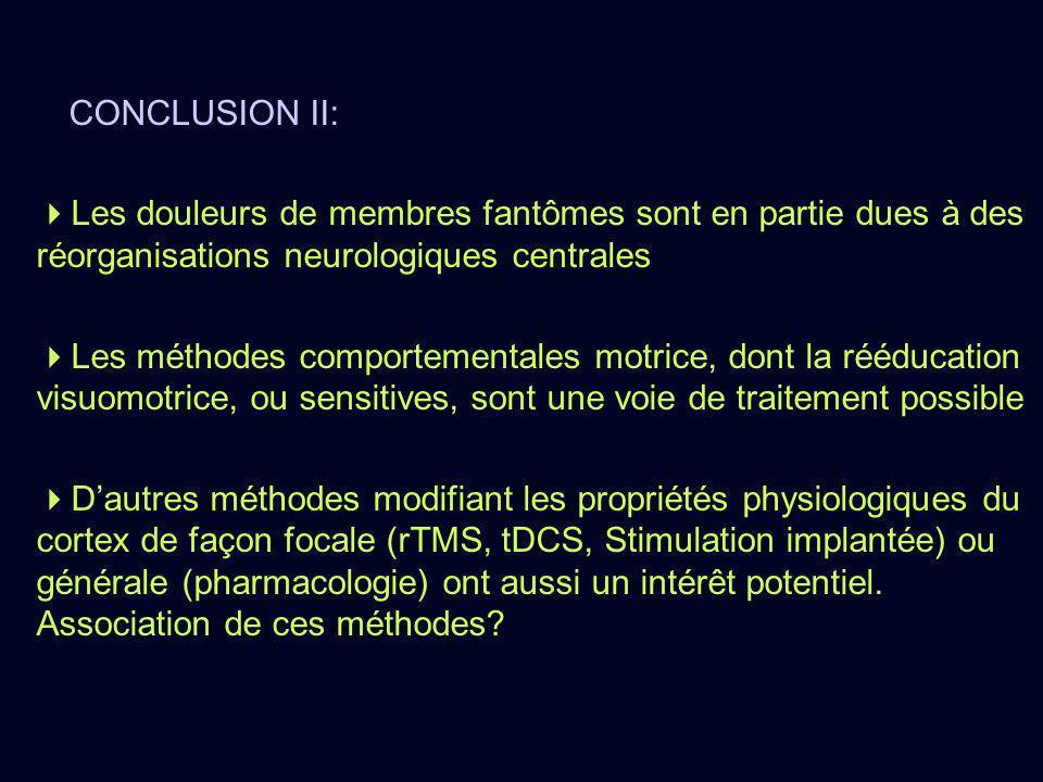 CONCLUSION II: Les douleurs de membres fantômes sont en partie dues à des réorganisations neurologiques centrales Les méthodes comportementales motric