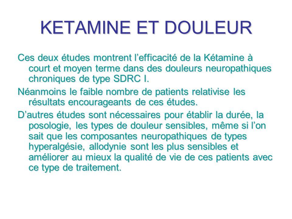 KETAMINE ET DOULEUR Ces deux études montrent lefficacité de la Kétamine à court et moyen terme dans des douleurs neuropathiques chroniques de type SDR