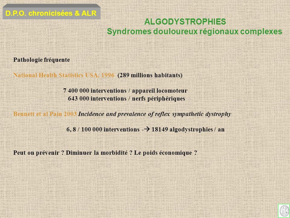 ALGODYSTROPHIES Syndromes douloureux régionaux complexes D.P.O. chronicisées & ALR Pathologie fréquente National Health Statistics USA, 1996 (289 mill