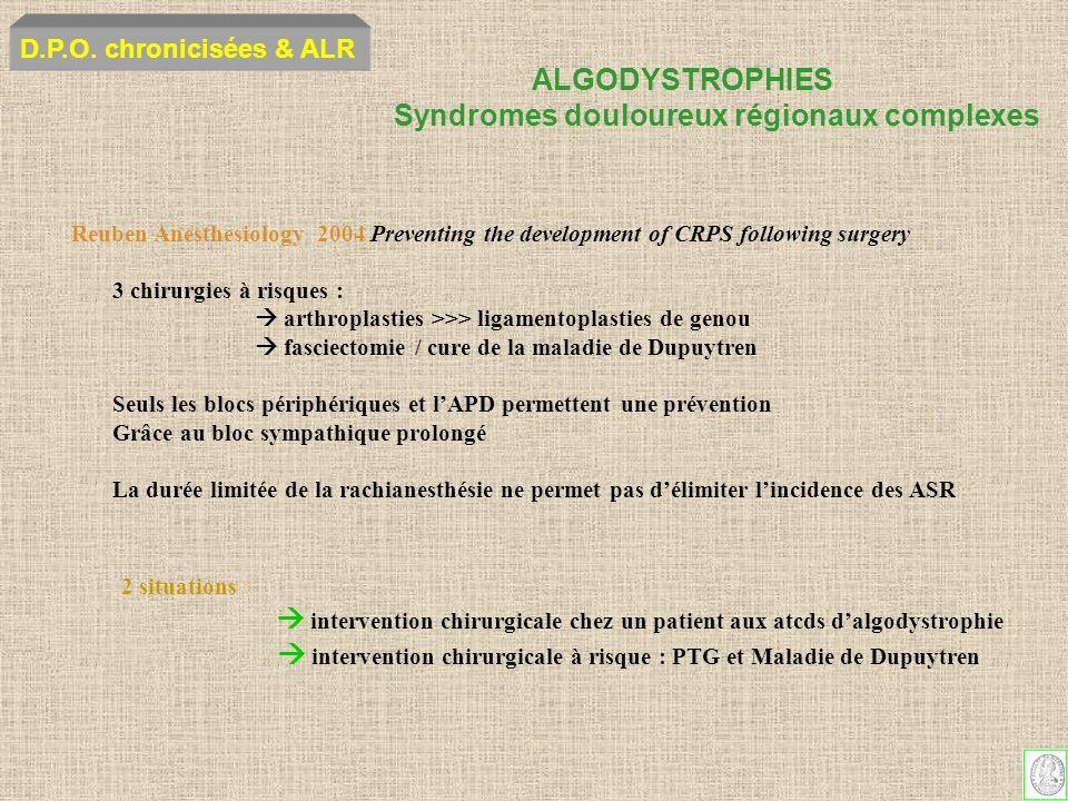 ALGODYSTROPHIES Syndromes douloureux régionaux complexes D.P.O. chronicisées & ALR Reuben Anesthesiology 2004 Preventing the development of CRPS follo