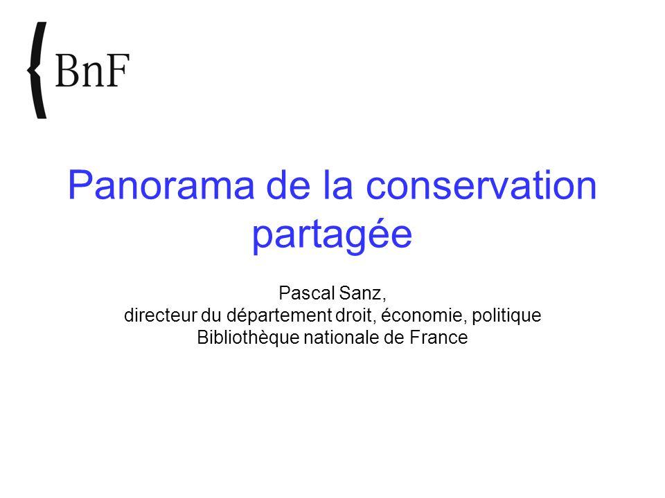 Panorama de la conservation partagée Pascal Sanz, directeur du département droit, économie, politique Bibliothèque nationale de France