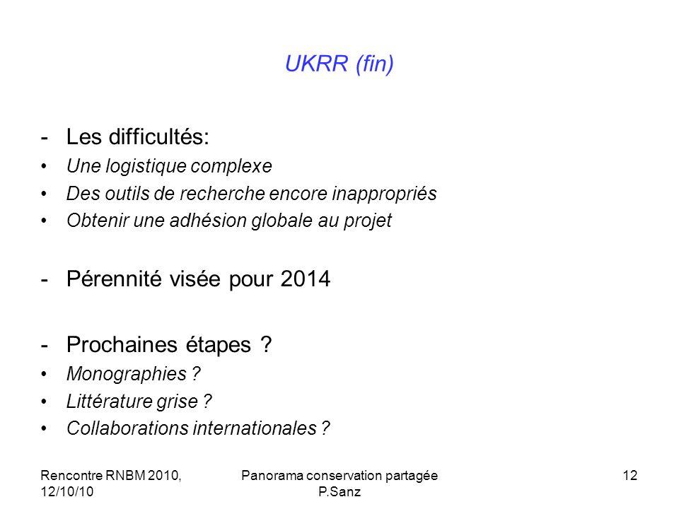 Rencontre RNBM 2010, 12/10/10 Panorama conservation partagée P.Sanz 12 UKRR (fin) -Les difficultés: Une logistique complexe Des outils de recherche en
