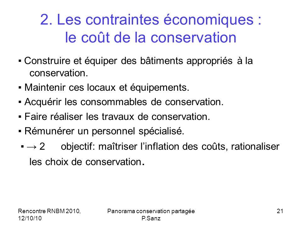 Rencontre RNBM 2010, 12/10/10 Panorama conservation partagée P.Sanz 21 2. Les contraintes économiques : le coût de la conservation Construire et équip