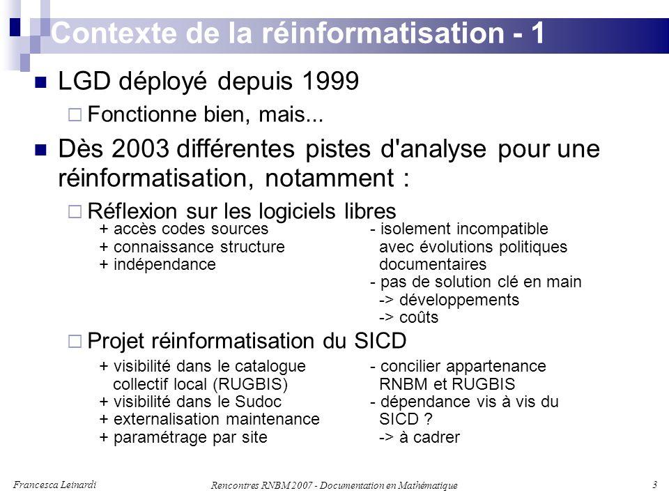 Francesca Leinardi 3 Rencontres RNBM 2007 - Documentation en Mathématique Contexte de la réinformatisation - 1 LGD déployé depuis 1999 Fonctionne bien, mais...