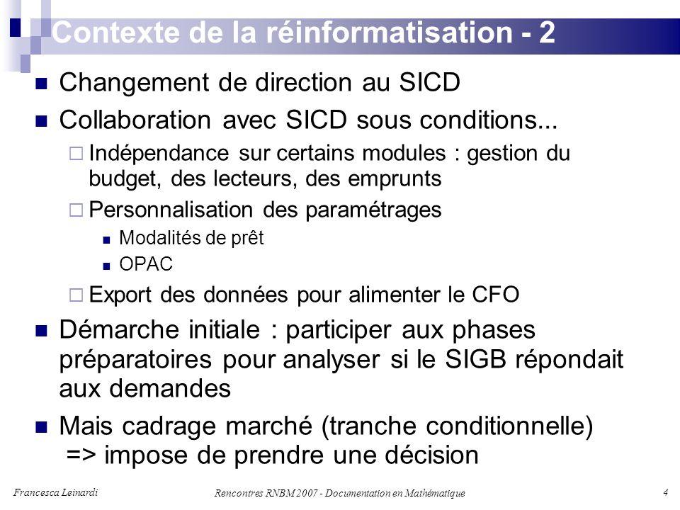 Francesca Leinardi 4 Rencontres RNBM 2007 - Documentation en Mathématique Contexte de la réinformatisation - 2 Changement de direction au SICD Collaboration avec SICD sous conditions...