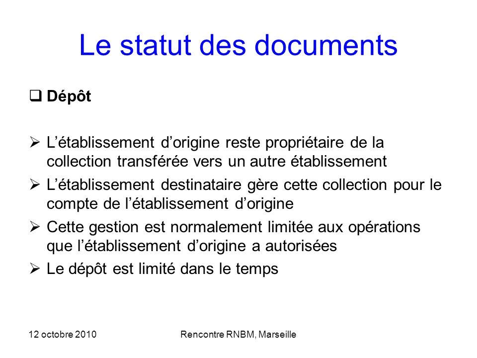 12 octobre 2010Rencontre RNBM, Marseille Le statut des documents Dépôt Létablissement dorigine reste propriétaire de la collection transférée vers un