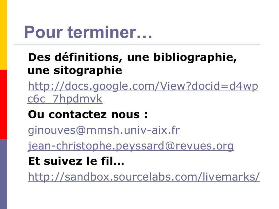 Pour terminer… Des définitions, une bibliographie, une sitographie http://docs.google.com/View docid=d4wp c6c_7hpdmvk Ou contactez nous : ginouves@mmsh.univ-aix.fr jean-christophe.peyssard@revues.org Et suivez le fil… http://sandbox.sourcelabs.com/livemarks/