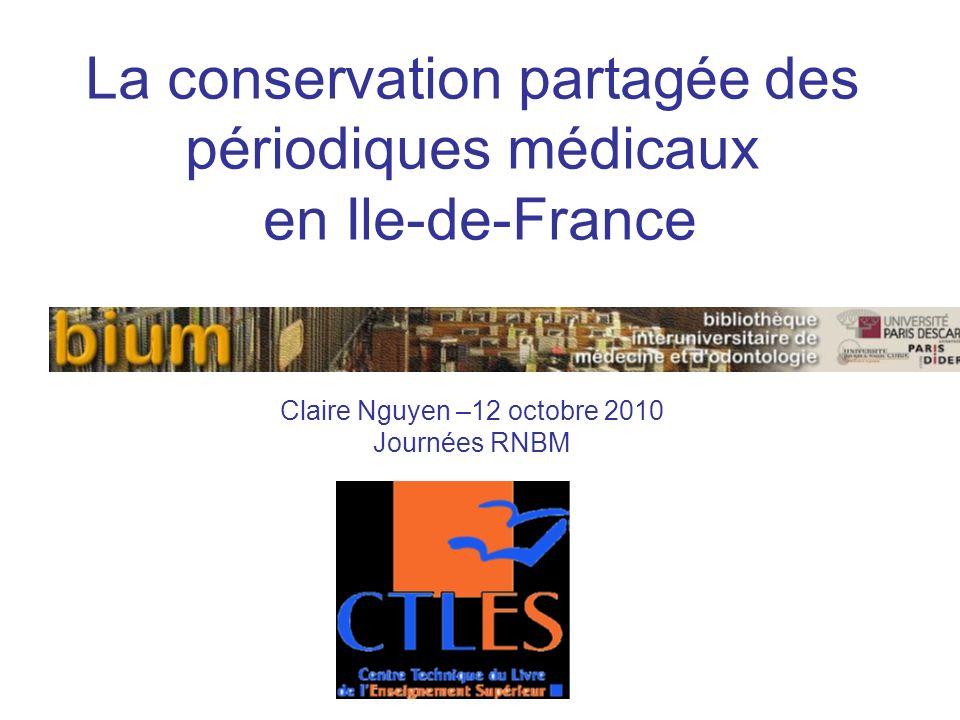La conservation partagée des périodiques médicaux en Ile-de-France Claire Nguyen –12 octobre 2010 Journées RNBM