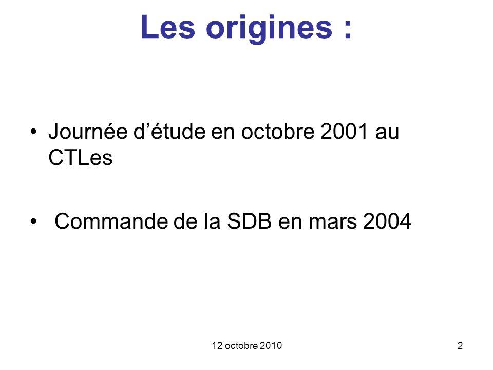 12 octobre 20102 Les origines : Journée détude en octobre 2001 au CTLes Commande de la SDB en mars 2004