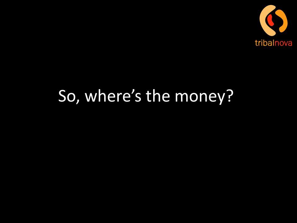 So, wheres the money?
