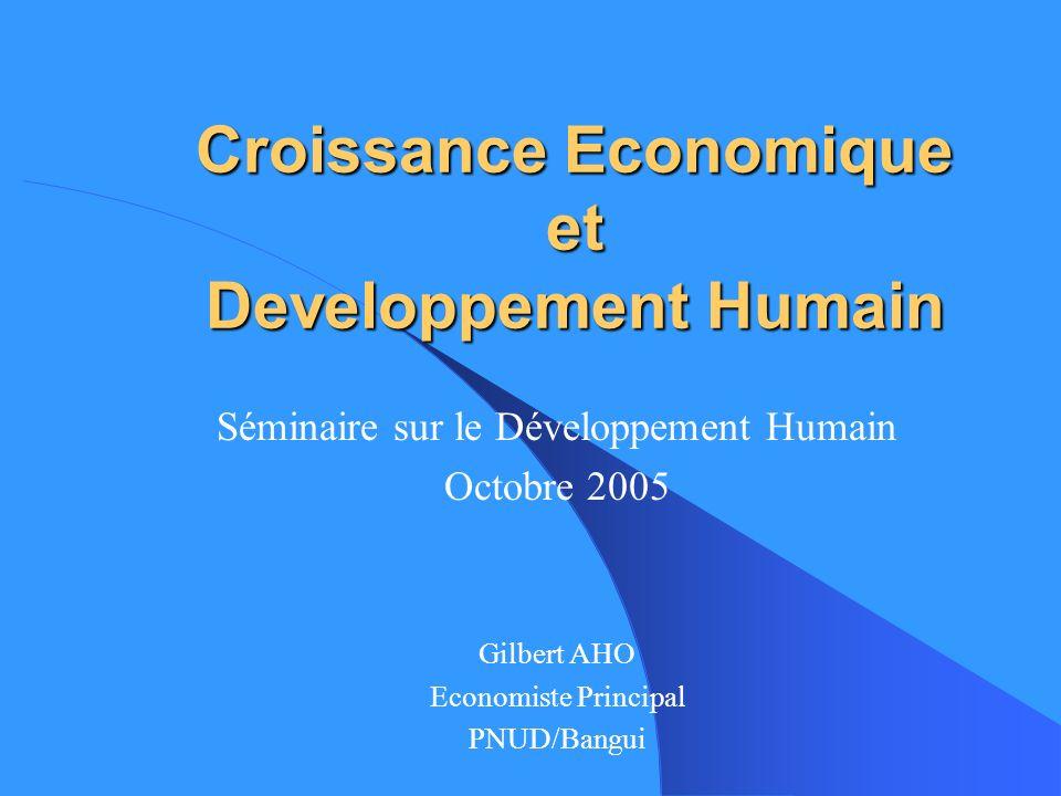 Croissance Economique et Developpement Humain Séminaire sur le Développement Humain Octobre 2005 Gilbert AHO Economiste Principal PNUD/Bangui