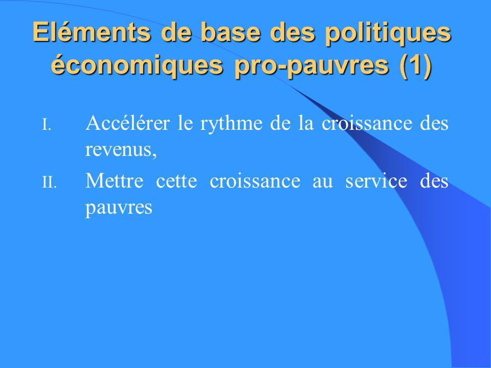 Eléments de base des politiques économiques pro-pauvres (1) I. Accélérer le rythme de la croissance des revenus, II. Mettre cette croissance au servic