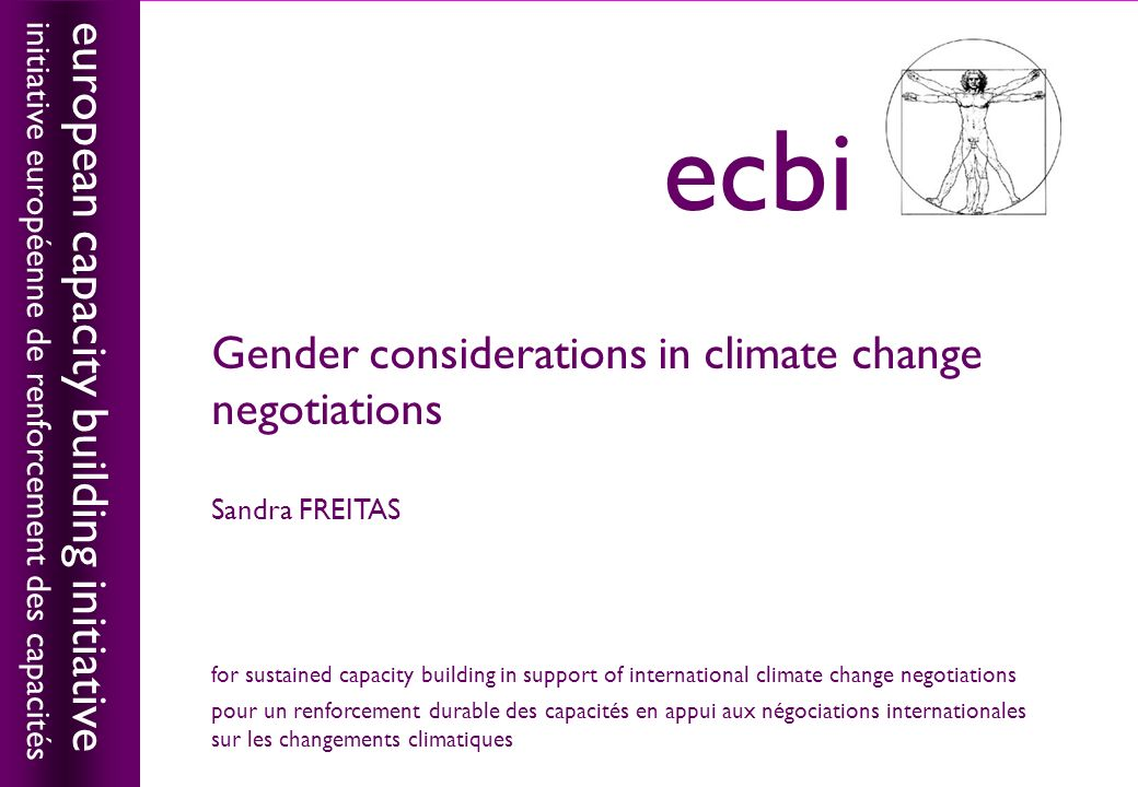 european capacity building initiativeecbi Gender considerations in climate change negotiations Sandra FREITAS european capacity building initiative in