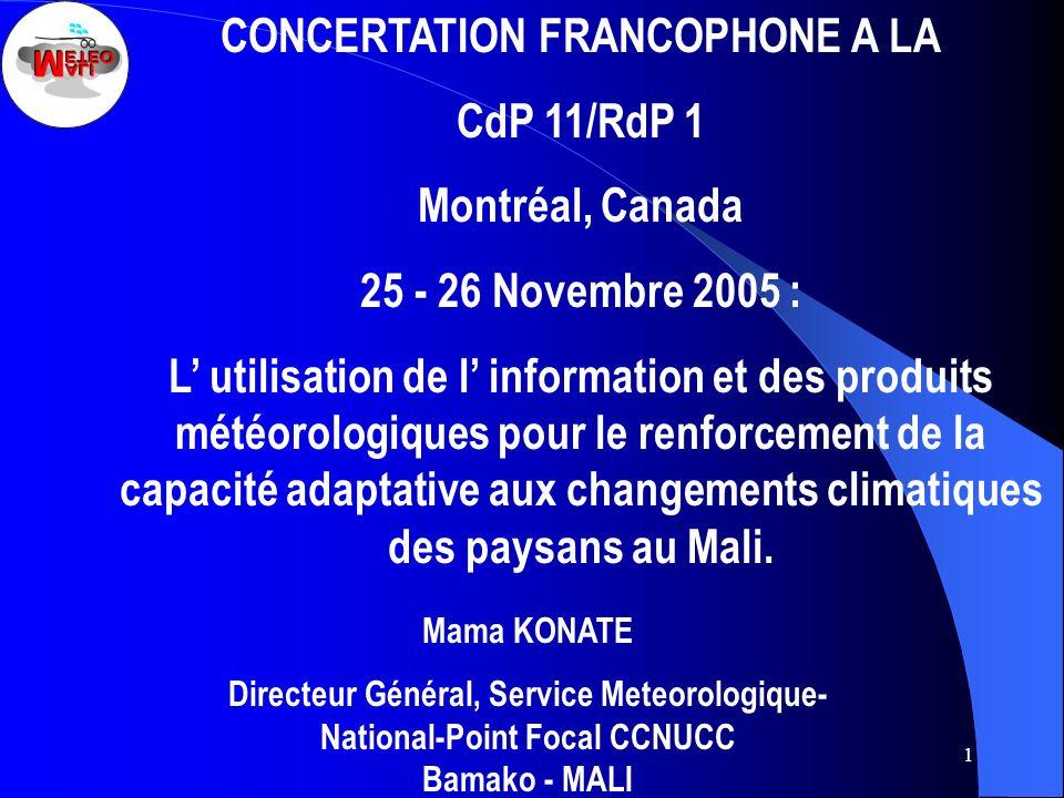 1 Mama KONATE Directeur Général, Service Meteorologique- National-Point Focal CCNUCC Bamako - MALI CONCERTATION FRANCOPHONE A LA CdP 11/RdP 1 Montréal
