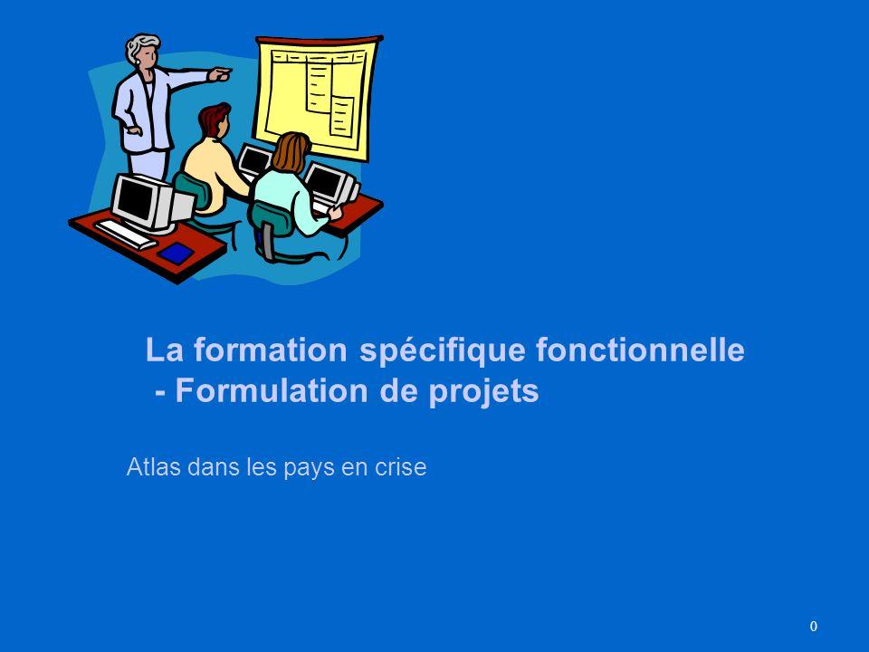 0 La formation spécifique fonctionnelle - Formulation de projets Atlas dans les pays en crise