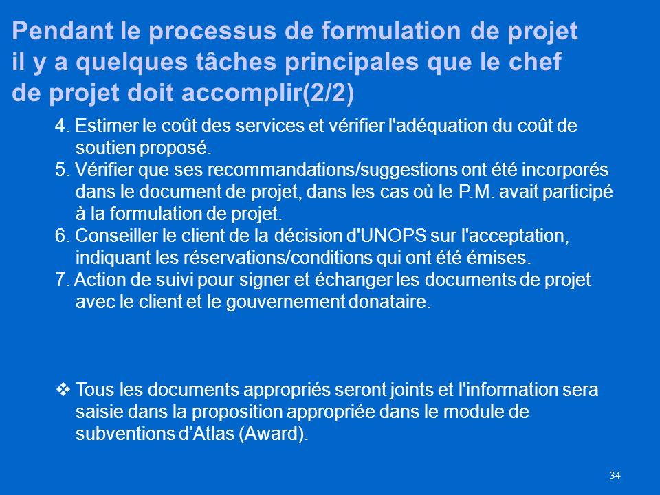 33 Pendant le processus de formulation de projet il y a quelques tâches principales que le chef de projet doit accomplir(1/2) La proposition est un en