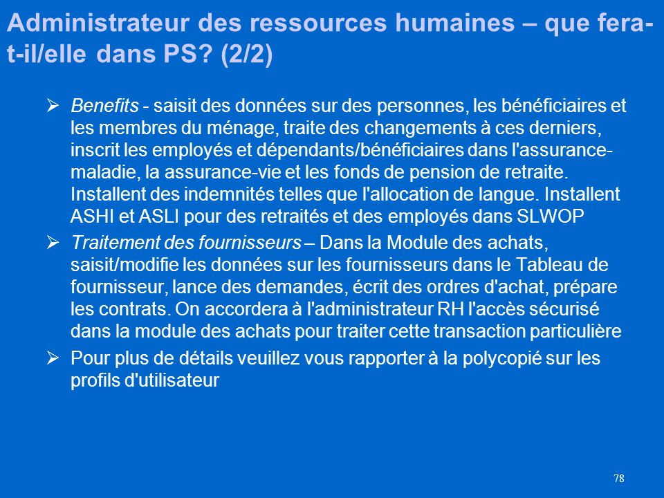 77 Administrateur des ressources humaines – que fera- t-il/elle dans PS? (1/2) Recrutement - écrit l'information des candidats sur la liste finale, en