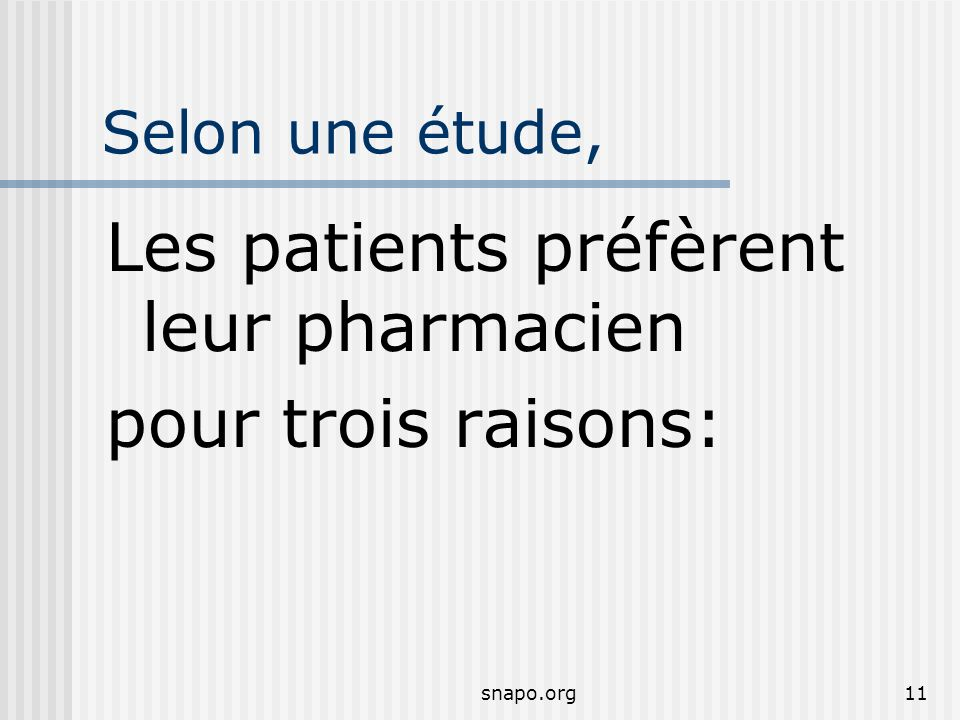 snapo.org11 Selon une étude, Les patients préfèrent leur pharmacien pour trois raisons: