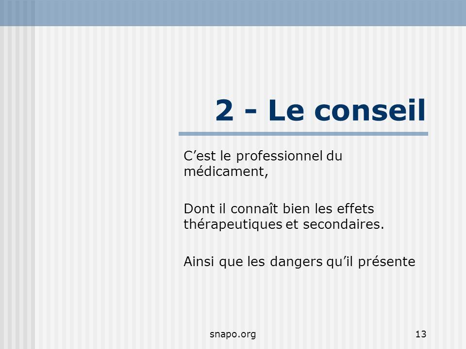 snapo.org13 2 - Le conseil Cest le professionnel du médicament, Dont il connaît bien les effets thérapeutiques et secondaires.
