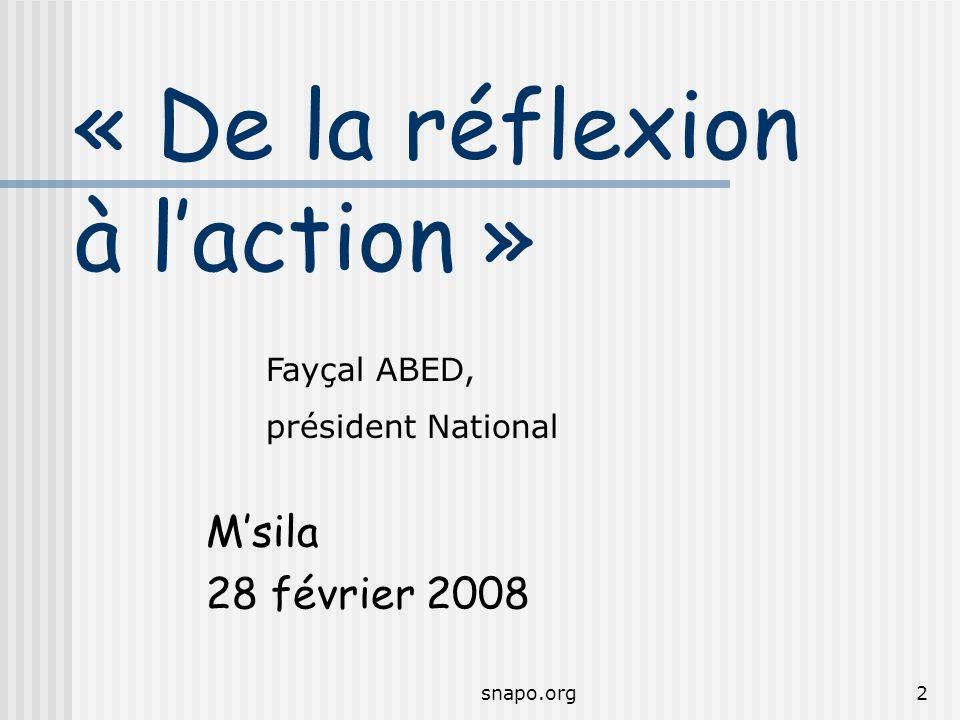 snapo.org2 « De la réflexion à laction » Msila 28 février 2008 Fayçal ABED, président National