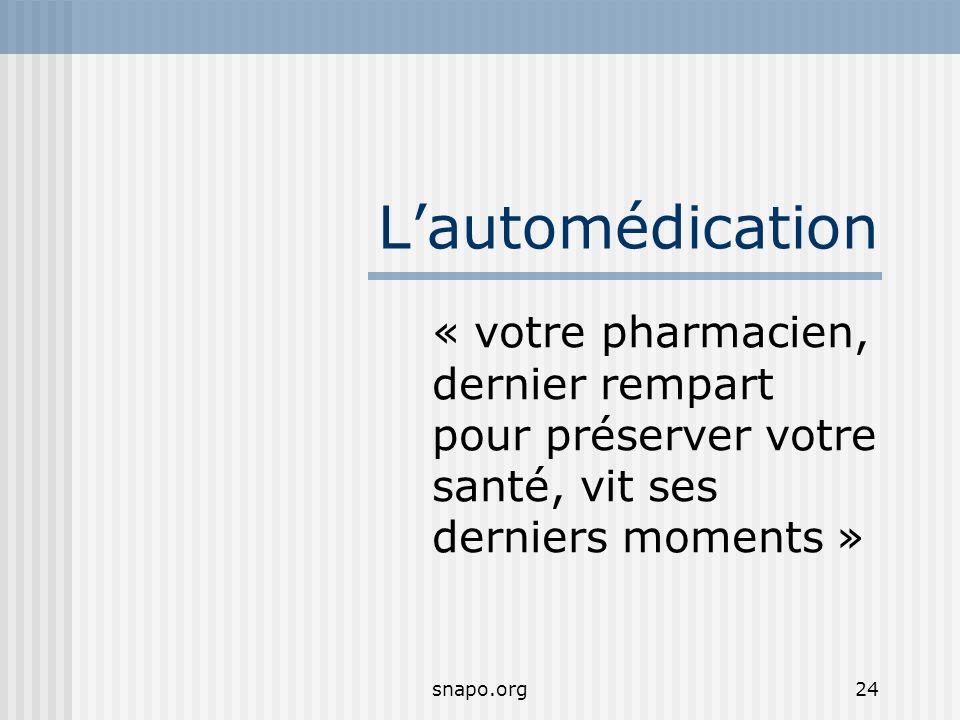 snapo.org24 Lautomédication « votre pharmacien, dernier rempart pour préserver votre santé, vit ses derniers moments »