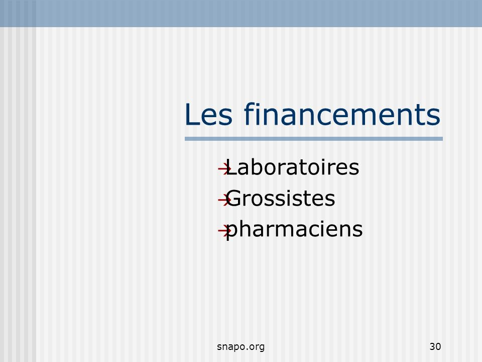 snapo.org30 Les financements Laboratoires Grossistes pharmaciens